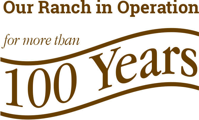 Our Ranch in Operation for Over 100 Years